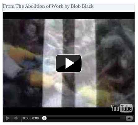 Image to go with video of: From The Abolition of Work by Blob Black